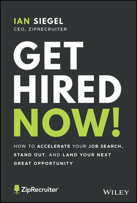 Get Hired Now!: How to Accelerate Your Job Search, Stand Out, and Land Your Next Great Opportunity Cover Image