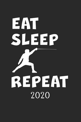 2020: Kalender Fechten EAT SLEEP REPEAT - Fechtsport Planer - Fechter Terminplaner - Terminkalender Wochenplaner, Monatsplan Cover Image