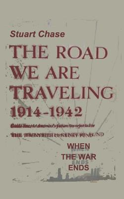 When the War Ends the Road We Are Traveling 1914-1942 Cover Image