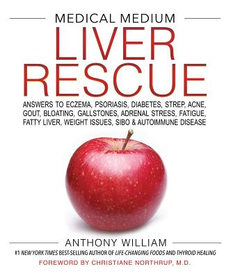 Medical Medium Liver Rescue: Answers to Eczema, Psoriasis, Diabetes, Strep, Acne, Gout, Bloating, Gallstones, Adrenal Stress, Fatigue, Fatty Liver, Weight Issues, SIBO & Autoimmune Disease Cover Image