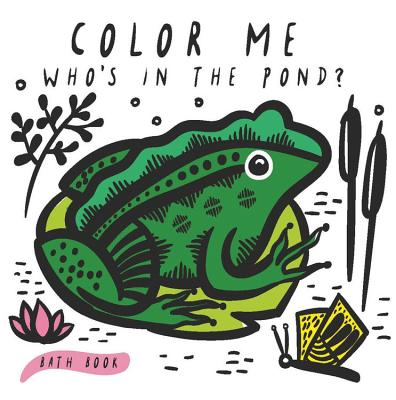 Color Me: Who's in the Pond?: Baby's First Bath Book (Wee Gallery Bath Books) Cover Image