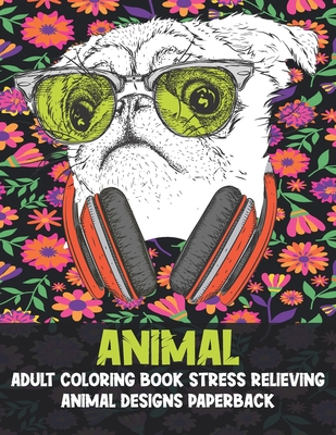 Adult Coloring Book Stress Relieving Animal Designs Paperback - Animal Cover Image