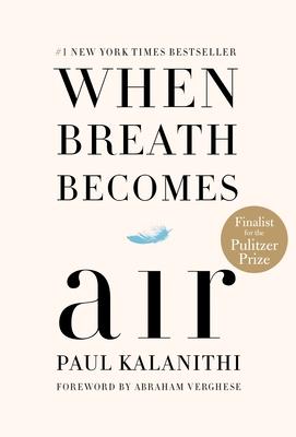 When Breath Becomes Air Kalanithi,Paul