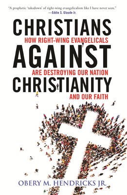 Christians Against Christianity: How Right-Wing Evangelicals Are Destroying Our Nation and Our Faith Cover Image