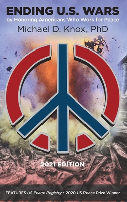 ENDING U.S. WARS by Honoring Americans Who Work for Peace Cover Image