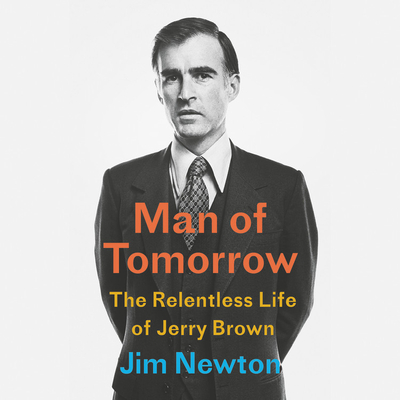 Man of Tomorrow: The Relentless Life of Jerry Brown Cover Image