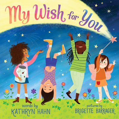 My Wish for You: Lessons from My Six-Year-Old Daughter by Kathryn Hahn