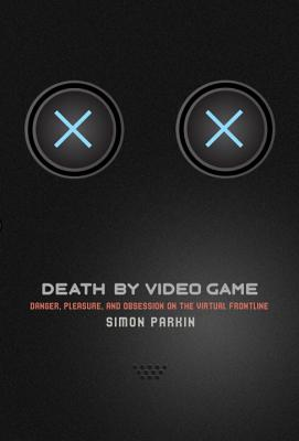Death by Video Game: Danger, Pleasure, and Obsession on the Virtual Frontline Cover Image
