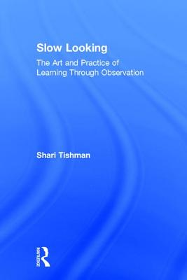 Slow Looking: The Art and Practice of Learning Through Observation Cover Image