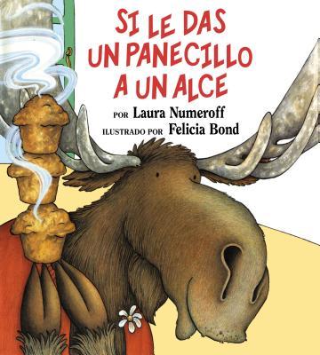 Si le das un panecillo a un alce: If You Give a Moose a Muffin (Spanish edition) (If You Give...) Cover Image