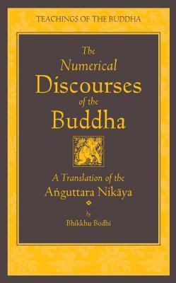 The Numerical Discourses of the Buddha: A Complete Translation of the Anguttara Nikaya (Teachings of the Buddha) Cover Image