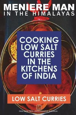 Meniere Man in the Himalayas. Low Salt Curries.: Low Salt Cooking in the Kitchens of India Cover Image