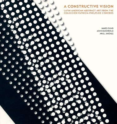 A Constructive Vision: Latin American Abstract Art from the Colección Patricia Phelps de Cisneros Cover Image
