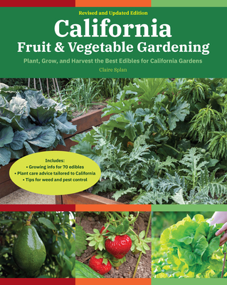 California Fruit & Vegetable Gardening, 2nd Edition: Plant, Grow, and Harvest the Best Edibles for California Gardens (Fruit & Vegetable Gardening Guides) Cover Image