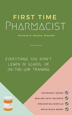 First Time Pharmacist: Everything you didn't learn in school or on-the-job training. Cover Image