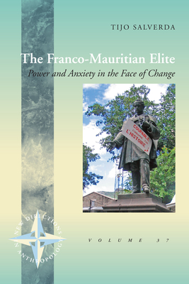 The Franco-Mauritian Elite: Power and Anxiety in the Face of Change (New Directions in Anthropology #37) Cover Image