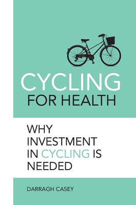 Cycling for Health: Why Investment in Cycling is Needed Cover Image