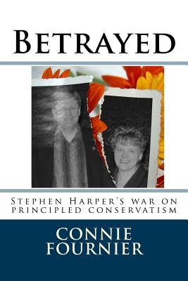Betrayed: Stephen Harper's war on principled conservatism Cover Image