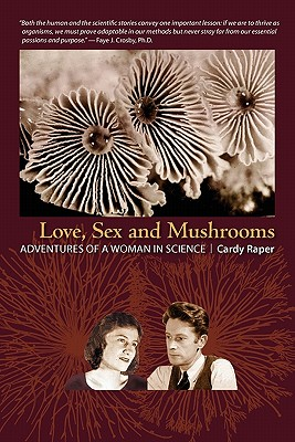 Love, Sex and Mushrooms: Adventures of a Woman in Science Cover Image