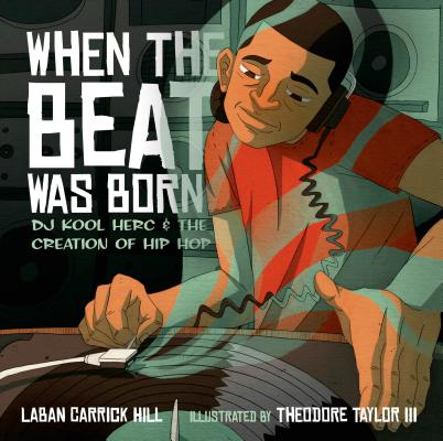 When the Beat Was Born: DJ Kool Herc and the Creation of Hip Hop (Coretta Scott King - John Steptoe Award for New Talent) Cover Image