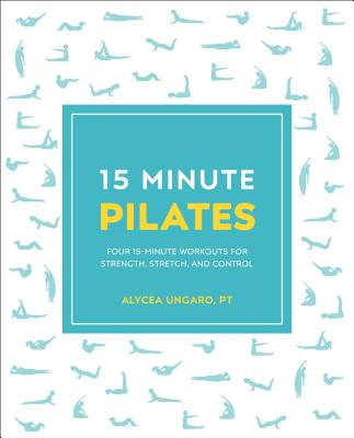 15-Minute Pilates: Four 15-Minute Workouts for Strength, Stretch, and Control (15 Minute Fitness) Cover Image