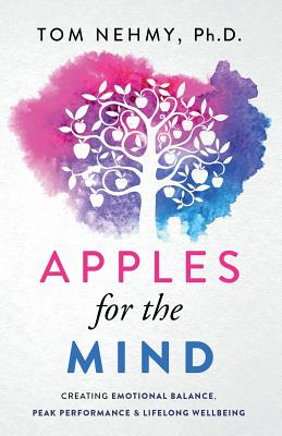 Apples for the Mind: Creating Emotional Balance, Peak Performance & Lifelong Wellbeing Cover Image
