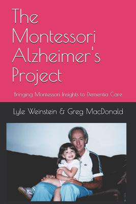 The Montessori Alzheimer's Project: Bringing Montessori Insights to Dementia Care Cover Image
