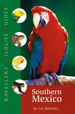 Southern Mexico: The Cancun Region, Yucatan Pininsula, Oaxaca, Chiapas, and Tabasco (Travellers' Wildlife Guides) Cover Image