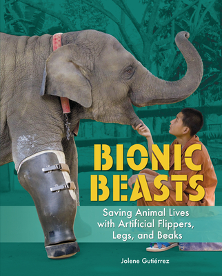 Bionic Beasts: Saving Animal Lives with Artificial Flippers, Legs, and Beaks Cover Image
