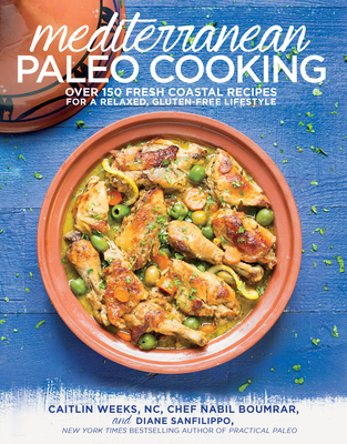 Mediterranean Paleo Cooking: Over 150 Fresh Coastal Recipes for a Relaxed, Gluten-Free Lifestyle Cover Image