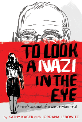 To Look a Nazi in the Eye: A Teen's Account of a War Criminal Trial Cover Image