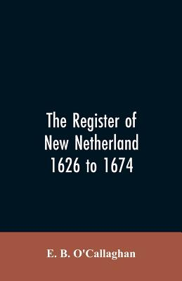 The Register of New Netherland, 1626 to 1674 Cover Image