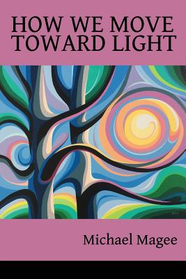 Cover for How We Move Toward Light