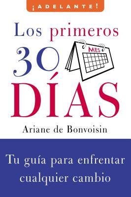 Los Primeros 30 Dias: Tu Guia Para Enfrentar Cualquier Cambio Cover Image