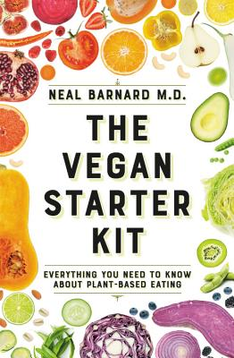 The Vegan Starter Kit: Everything You Need to Know About Plant-Based Eating Cover Image