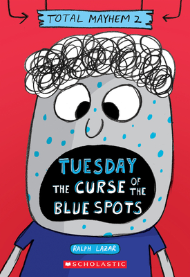 Tuesday – The Curse of the Blue Spots (Total Mayhem #2) Cover Image
