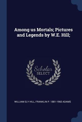 Among Us Mortals; Pictures and Legends by W.E. Hill; Cover Image