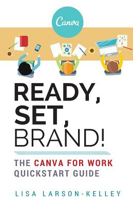 Ready, Set, Brand!: The Canva for Work Quickstart Guide Cover Image