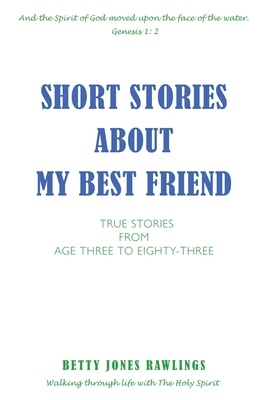 Short Stories about My Best Friend: True Stories from Age Three to Eighty-Three Cover Image