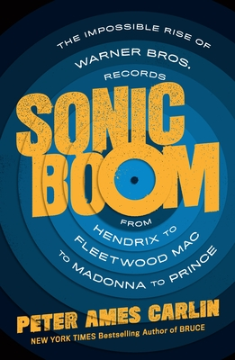 Sonic Boom: The Impossible Rise of Warner Bros. Records, from Hendrix to Fleetwood Mac to Madonna to Prince Cover Image