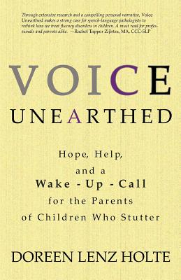 Voice Unearthed: Hope, Help and a Wake-Up Call for the Parents of Children Who Stutter Cover Image