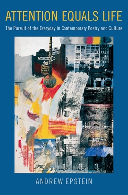 Attention Equals Life: The Pursuit of the Everyday in Contemporary Poetry and Culture Cover Image