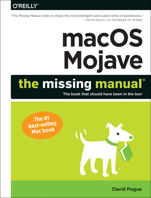 Macos Mojave: The Missing Manual: The Book That Should Have Been in the Box Cover Image