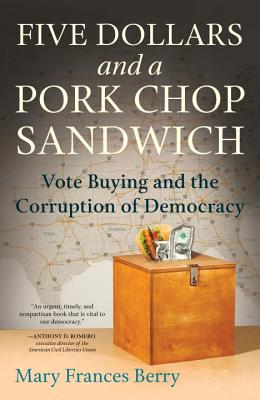 Five Dollars and a Pork Chop Sandwich: Vote Buying and the Corruption of Democracy Cover Image