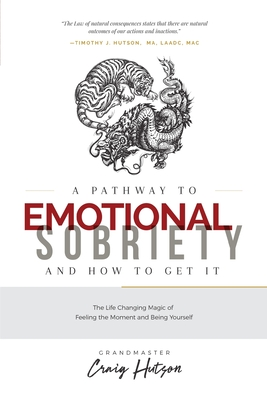 A Pathway to Emotional Sobriety and How to Get It: The Life Changing Magic of Feeling the Moment and Being Yourself Cover Image