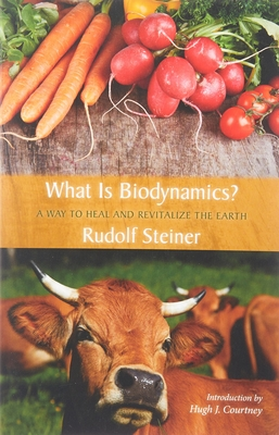 What Is Biodynamics?: A Way to Heal and Revitalize the Earth Cover Image