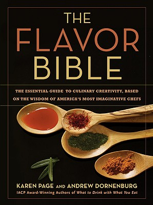 The Flavor Bible: The Essential Guide to Culinary Creativity, Based on the Wisdom of America's Most Imaginative Chefs Cover Image