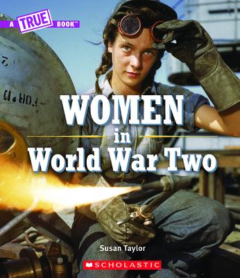 Women in World War Two (A True Book) (A True Book: Women's History in the U.S.) Cover Image