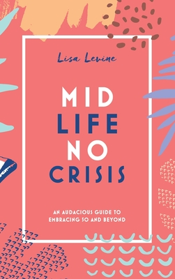 Midlife, No Crisis: An Audacious Guide to Embracing 50 and Beyond Cover Image