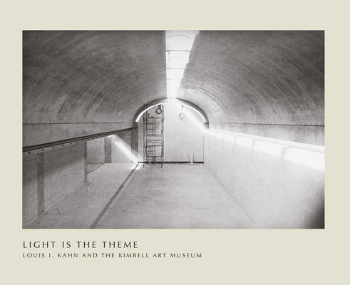 Light Is the Theme: Louis I. Kahn and the Kimbell Art Museum Cover Image
